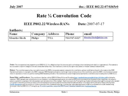 Doc.: IEEE 802.22-07/0365r0 Submission July 2007 Monisha Ghosh, PhilipsSlide 1 Rate ¼ Convolution Code IEEE P802.22 Wireless RANs Date: 2007-07-17 Authors: