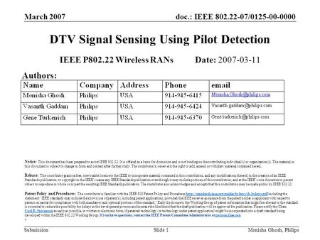 Doc.: IEEE 802.22-07/0125-00-0000 Submission March 2007 Monisha Ghosh, PhilipsSlide 1 DTV Signal Sensing Using Pilot Detection IEEE P802.22 Wireless RANs.