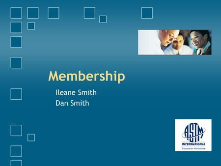 Membership Ileane Smith Dan Smith. Agenda 1.Membership Promotion 2.Roster Maintenance 3.Questions.