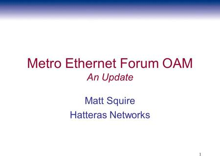 1 Metro Ethernet Forum OAM An Update Matt Squire Hatteras Networks.