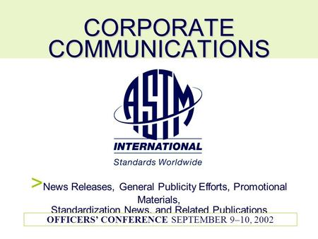 CORPORATE COMMUNICATIONS > News Releases, General Publicity Efforts, Promotional Materials, Standardization News, and Related Publications OFFICERS CONFERENCE.