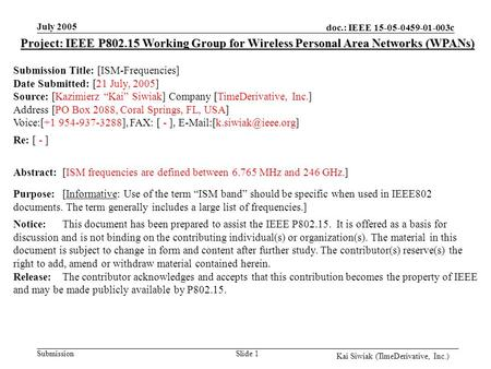 Doc.: IEEE 15-05-0459-01-003c Submission Kai Siwiak (TimeDerivative, Inc.) July 2005 Slide 1 Project: IEEE P802.15 Working Group for Wireless Personal.
