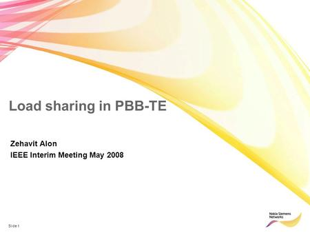 Slide 1 Load sharing in PBB-TE Zehavit Alon IEEE Interim Meeting May 2008.