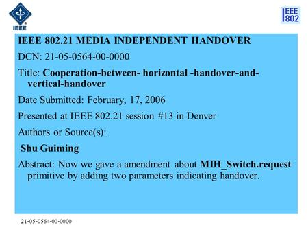 21-05-0564-00-0000 IEEE 802.21 MEDIA INDEPENDENT HANDOVER DCN: 21-05-0564-00-0000 Title: Cooperation-between- horizontal -handover-and- vertical-handover.