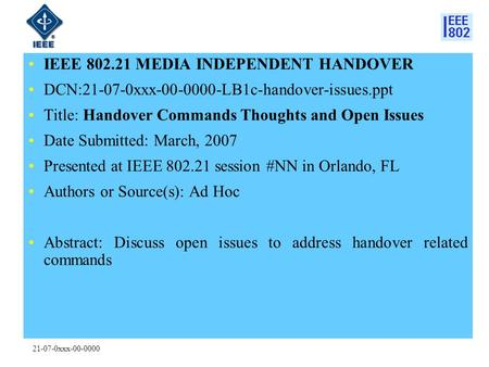 21-07-0xxx-00-0000 IEEE 802.21 MEDIA INDEPENDENT HANDOVER DCN:21-07-0xxx-00-0000-LB1c-handover-issues.ppt Title: Handover Commands Thoughts and Open Issues.