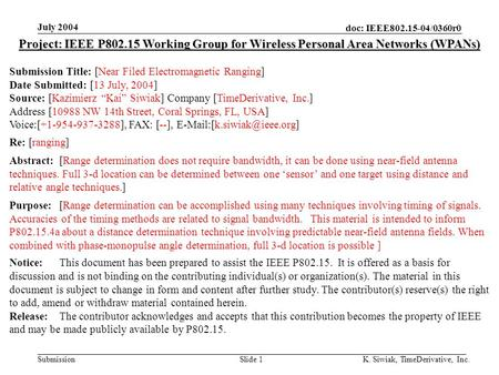 Doc: IEEE802.15-04/0360r0 Submission July 2004 K. Siwiak, TimeDerivative, Inc.Slide 1 Project: IEEE P802.15 Working Group for Wireless Personal Area Networks.