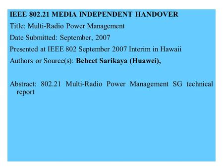21-07-0258-00-00001 IEEE 802.21 MEDIA INDEPENDENT HANDOVER Title: Multi-Radio Power Management Date Submitted: September, 2007 Presented at IEEE 802 September.