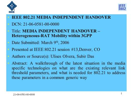 21-06-0581-00-0000 1 IEEE 802.21 MEDIA INDEPENDENT HANDOVER DCN: 21-06-0581-00-0000 Title: MEDIA INDEPENDENT HANDOVER – Heterogeneous-RAT Mobility within.