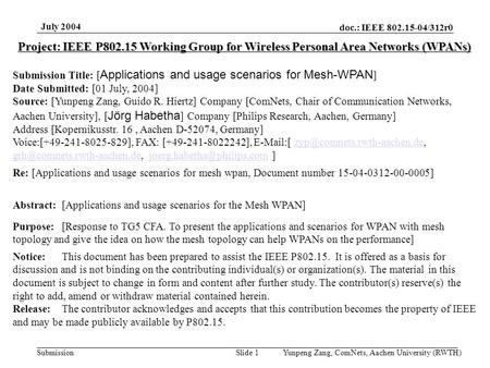 Doc.: IEEE 802.15-04/312r0 Submission July 2004 Yunpeng Zang, ComNets, Aachen University (RWTH)Slide 1 Project: IEEE P802.15 Working Group for Wireless.