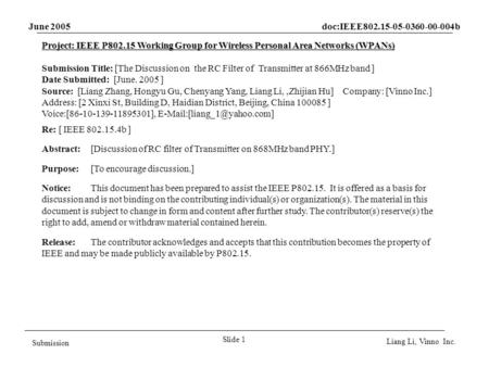 June 2005 doc:IEEE802.15-05-0360-00-004b Slide 1 Submission Liang Li, Vinno Inc. Project: IEEE P802.15 Working Group for Wireless Personal Area Networks.