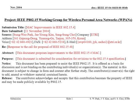 Doc.: IEEE 15-04-0618-00-004b Submission Nov. 2004 S. W. Park, J. Y. Kim, and S. S. Choi, ETRISlide 1 Project: IEEE P802.15 Working Group for Wireless.