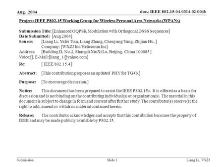 Doc.: IEEE 802.15-04-0314-02-004b Submission Aug. 2004 Liang Li, VSZJ Slide 1 Project: IEEE P802.15 Working Group for Wireless Personal Area Networks (WPANs)