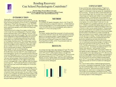 Reading Recovery: Can School Psychologists Contribute? Ruth M. Kelly, Western Illinois University Kelly R. Waner, Special Education Association of Adams.