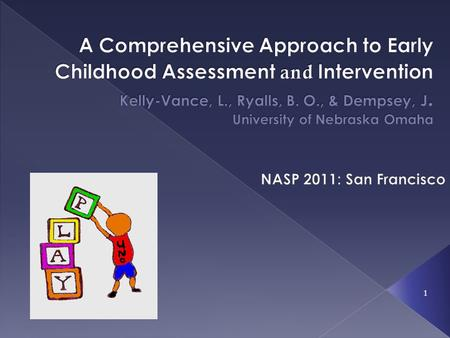 A Comprehensive Approach to Early Childhood Assessment and Intervention Kelly-Vance, L., Ryalls, B. O., & Dempsey, J. University of Nebraska Omaha NASP.