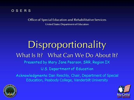 Office of Special Education and Rehabilitative Services United States Department of Education O S E R S Disproportionality What Is It? What Can We Do About.