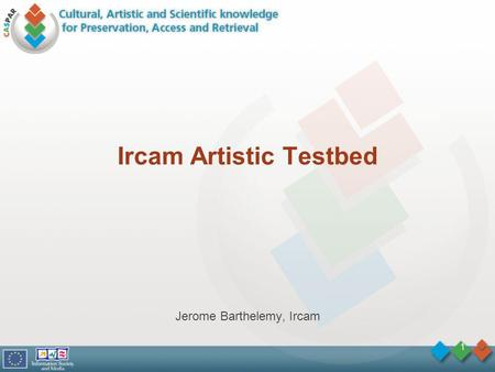 1 Ircam Artistic Testbed Jerome Barthelemy, Ircam.