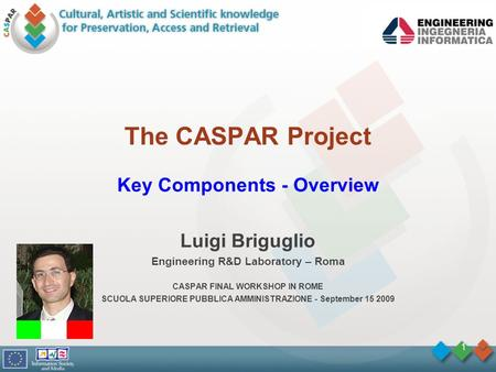 1 The CASPAR Project Key Components - Overview Luigi Briguglio Engineering R&D Laboratory – Roma CASPAR FINAL WORKSHOP IN ROME SCUOLA SUPERIORE PUBBLICA.