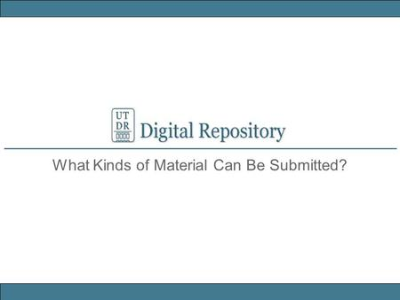 What Kinds of Material Can Be Submitted?. UT Scholars can submit most forms of digital materialstext, images, video, or audio files – to the UT Digital.