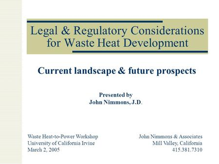 Legal & Regulatory Considerations for Waste Heat Development Current landscape & future prospects Waste Heat-to-Power Workshop University of California.