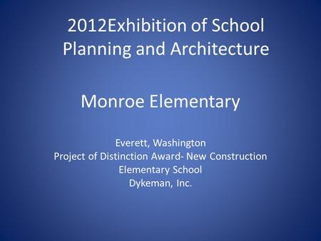 Monroe Elementary Everett, Washington Project of Distinction Award- New Construction Elementary School Dykeman, Inc. 2012Exhibition of School Planning.