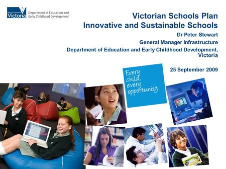 Victorian Schools Plan Innovative and Sustainable Schools Dr Peter Stewart General Manager Infrastructure Department of Education and Early Childhood Development,