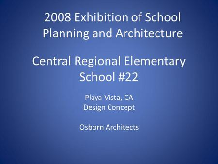 Central Regional Elementary School #22 Playa Vista, CA Design Concept Osborn Architects 2008 Exhibition of School Planning and Architecture.