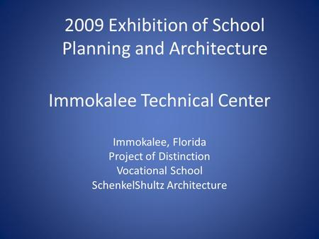 Immokalee Technical Center Immokalee, Florida Project of Distinction Vocational School SchenkelShultz Architecture 2009 Exhibition of School Planning and.