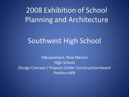 Southwest High School Albuquerque, New Mexico High School Design Concept / Projects Under Construction Award Perkins+Will 2008 Exhibition of School Planning.