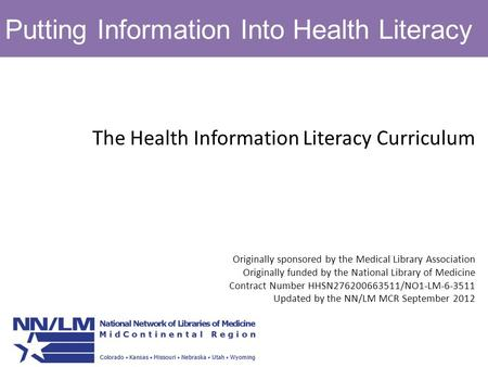 Putting Information Into Health Literacy The Health Information Literacy Curriculum Originally sponsored by the Medical Library Association Originally.