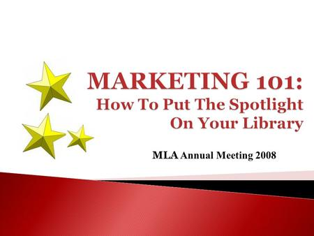 MLA Annual Meeting 2008. Problem: Your library is undervalued You need to deliver a polished presentation that demonstrates: 1. Your librarys services.