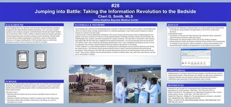 #28 Jumping into Battle: Taking the Information Revolution to the Bedside Cheri G. Smith, MLS Johns Hopkins Bayview Medical Center RESULTS The presence.