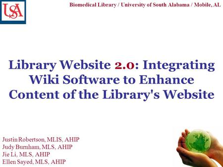 Library Website 2.0: Integrating Wiki Software to Enhance Content of the Library's Website Justin Robertson, MLIS, AHIP Judy Burnham, MLS, AHIP Jie Li,
