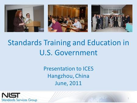 Standards Training and Education in U.S. Government Presentation to ICES Hangzhou, China June, 2011 1.