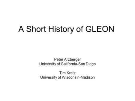 A Short History of GLEON Peter Arzberger University of California-San Diego Tim Kratz University of Wisconsin-Madison.