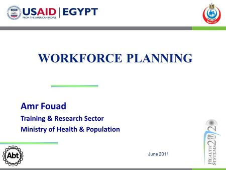 WORKFORCE PLANNING June 2011 Amr Fouad Training & Research Sector Ministry of Health & Population.