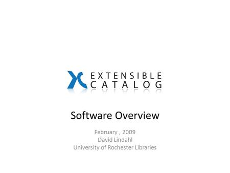 Software Overview February, 2009 David Lindahl University of Rochester Libraries.