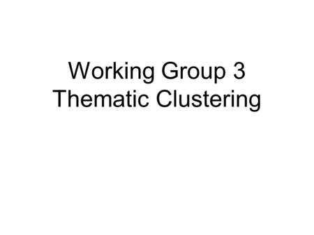 Working Group 3 Thematic Clustering. VALUE ADDED of the thematic cluster approach Roles and Activities Information Sharing Networking Creating new partnerships.
