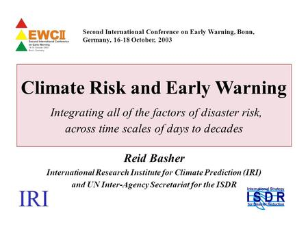 Bonn, 16 October 20031 Climate Risk and Early Warning Integrating all of the factors of disaster risk, across time scales of days to decades Second International.