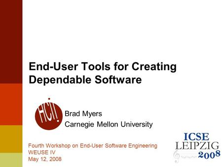 1 End-User Tools for Creating Dependable Software Brad Myers Carnegie Mellon University Fourth Workshop on End-User Software Engineering WEUSE IV May 12,