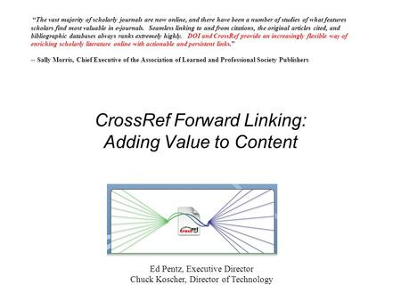 CrossRef Forward Linking: Adding Value to Content The vast majority of scholarly journals are now online, and there have been a number of studies of what.