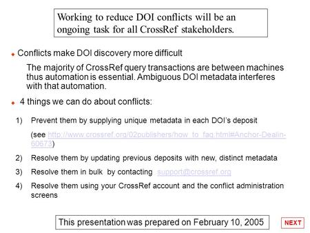 Conflicts make DOI discovery more difficult The majority of CrossRef query transactions are between machines thus automation is essential. Ambiguous DOI.