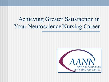 Achieving Greater Satisfaction in Your Neuroscience Nursing Career.