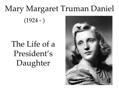 Mary Margaret Truman Daniel The Life of a Presidents Daughter (1924 - )