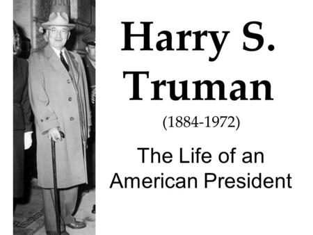 Harry S. Truman The Life of an American President (1884-1972)