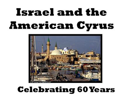 Celebrating 60 Years Israel and the American Cyrus.