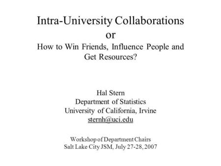 Intra-University Collaborations or How to Win Friends, Influence People and Get Resources? Hal Stern Department of Statistics University of California,