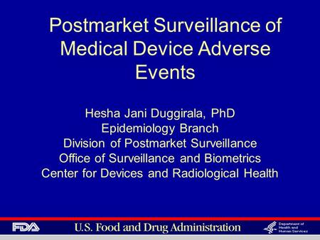 Postmarket Surveillance of Medical Device Adverse Events Hesha Jani Duggirala, PhD Epidemiology Branch Division of Postmarket Surveillance Office of Surveillance.