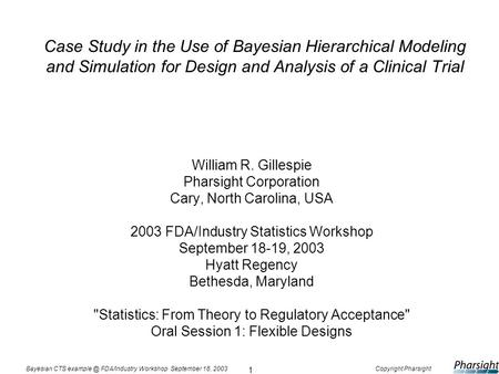 1 Bayesian CTS FDA/Industry Workshop September 18, 2003Copyright Pharsight Case Study in the Use of Bayesian Hierarchical Modeling and Simulation.