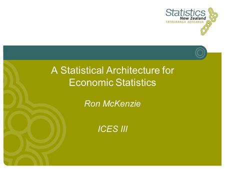 A Statistical Architecture for Economic Statistics Ron McKenzie ICES III.