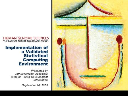 Implementation of a Validated Statistical Computing Environment Presented by Jeff Schumack, Associate Director – Drug Development Information September.